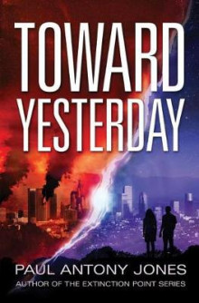 Toward Yesterday av Paul Antony Jones (Heftet)