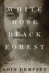 White Rose, Black Forest av Eoin Dempsey (Heftet)