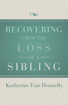 Recovering from the Loss of a Sibling av Katherine Fair Donnelly (Heftet)