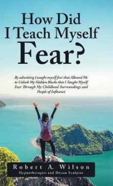 How Did I Teach Myself Fear? av Robert a Wilson (Innbundet)