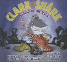 Clark the Shark: Afraid of the Dark av Bruce Hale (Lydbok-CD)