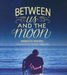 Between Us and the Moon av Rebecca Maizel (Lydbok-CD)