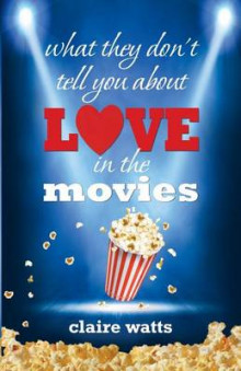 What They Don't Tell You about Love in the Movies av Claire Watts (Heftet)