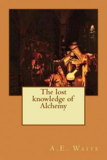 The Lost Knowledge of Alchemy av A E Waite (Heftet)