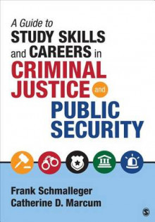 A Guide to Study Skills and Careers in Criminal Justice and Public Security av Frank Schmalleger og Catherine D. Marcum (Heftet)