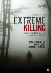 Extreme Killing av James Alan Fox, Emma E. Fridel og Jack Levin (Heftet)