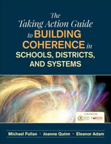 The Taking Action Guide to Building Coherence in Schools, Districts, and Systems av Michael Fullan (Heftet)