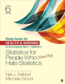 Study Guide for Health & Nursing to Accompany Neil J. Salkind's Statistics for People Who (Think They) Hate Statistics av Neil J. Salkind og Michele M. Wood (Heftet)