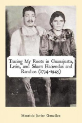 Omslag - Tracing My Roots in Guanajuato, Leon, and Silao's Haciendas and Ranchos (1734-1945)