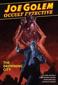 Joe Golem: Occult Detective Vol. 3 - The Drowning City av Mike Mignola og Christopher Golden (Innbundet)
