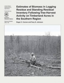 Estimates of Biomass in Logging Residue and Standing Residual Inventory Following Tree-Harvest Activity on Timberland Acres in the Southern Region av Nancy Conner (Heftet)
