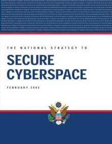 The National Strategy to Secure Cyberspace, February 2003 av Bush (Heftet)