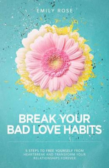 Break Your Bad Love Habits av Emily Rose (Heftet)