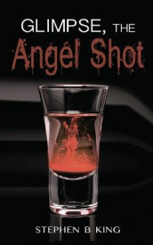 Glimpse, The Angel Shot av Stephen B King (Heftet)
