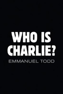 Who is Charlie? - Xenophobia and the New Middle Class av Emmanuel Todd (Heftet)