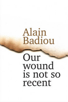 Our Wound is Not So Recent av Alain Badiou (Innbundet)
