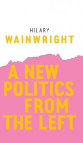 A New Politics from the Left av Hilary Wainwright (Innbundet)