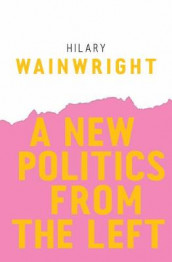 A New Politics from the Left av Hilary Wainwright (Heftet)