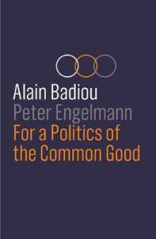 For a Politics of the Common Good av Alain Badiou og Peter Engelmann (Innbundet)