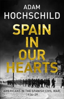 Spain in our hearts - americans in the spanish civil war, 1936-1939 av Adam Hochschild (Heftet)