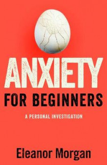 Anxiety for Beginners av Eleanor Morgan (Innbundet)
