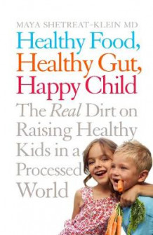 Healthy Food, Healthy Gut, Happy Child av Maya Shetreat-Klein (Heftet)