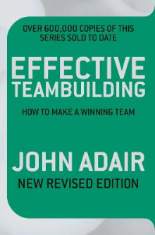 Effective Teambuilding av John Adair (Heftet)