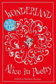 Wonderland: Alice in Poetry av Michaela Morgan (Heftet)