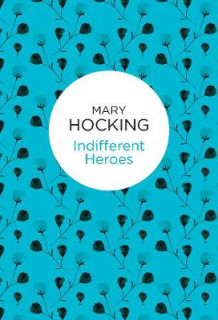 Indifferent Heroes av Mary Hocking (Innbundet)