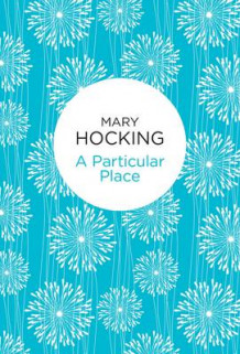 A Particular Place av Mary Hocking (Innbundet)