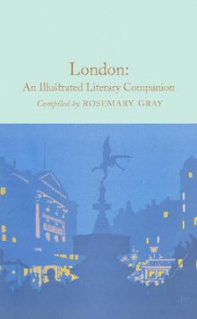 London: An Illustrated Literary Companion av Rosemary Gray (Innbundet)