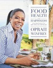 Food, Health and Happiness av Oprah Winfrey (Innbundet)