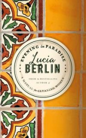 Evening in paradise av Lucia Berlin (Innbundet)