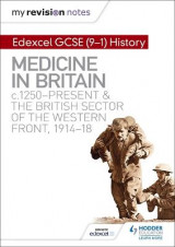 Omslag - My Revision Notes: Edexcel GCSE (9-1) History: Medicine in Britain, c1250-present and The British sector of the Western Front, 1914-18
