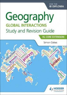 Geography for the IB Diploma Study and Revision Guide HL Core Extension av Simon Oakes (Heftet)