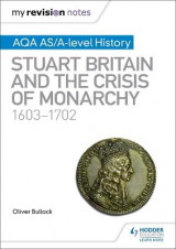 Omslag - My Revision Notes: AQA AS/A-level History: Stuart Britain and the Crisis of Monarchy, 1603-1702