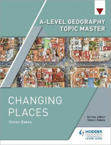 A-level Geography Topic Master: Changing Places av Simon Oakes (Heftet)