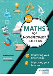 Key Stage 3 Maths for non-specialist teachers: Improving your knowledge; improving your lessons av Heather Davis og Mark Patmore (Heftet)