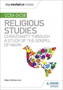 My Revision Notes CCEA GCSE Religious Studies: Christianity through a Study of the Gospel of Mark av Mary Nethercott (Heftet)