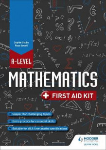 A Level Mathematics: First Aid Kit av Rose Jewell og Sophie Goldie (Heftet)
