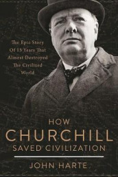How Churchill Saved Civilization av John Harte (Innbundet)