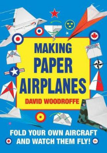Making Paper Airplanes av David Woodroffe (Heftet)