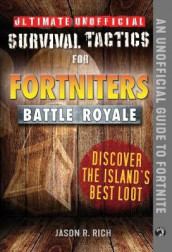 Ultimate Unofficial Survival Tactics for Fortniters: Discover the Island's Best Loot av Jason R. Rich (Innbundet)