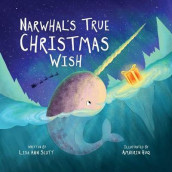 Narwhal's True Christmas Wish av Lisa Ann Scott (Innbundet)