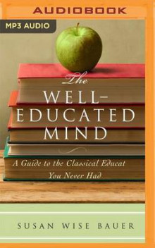The Well-Educated Mind av Susan Wise Bauer (Lydbok-CD)