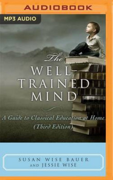 The Well-Trained Mind av Susan Wise Bauer og Jessie Wise (Lydbok-CD)