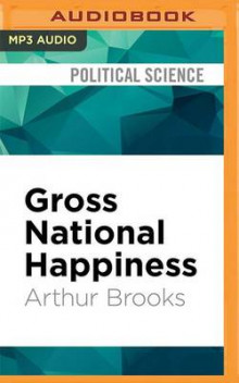 Gross National Happiness av Arthur C Brooks (Lydbok-CD)