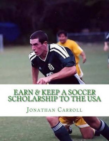 Earn & Keep a Soccer Scholarship to the USA av Jonathan Carroll (Heftet)