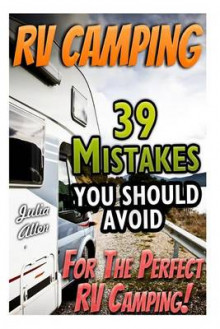 RV Camping. 39 Mistakes You Should Avoid for the Perfect RV Camping! av Julia Allen (Heftet)