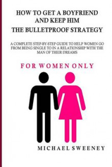How to Get a Boyfriend and Keep Him - The Bulletproof Strategy av Michael Sweeney (Heftet)
